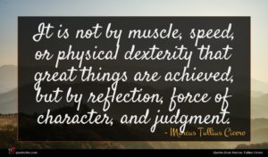 Marcus Tullius Cicero quote : It is not by ...