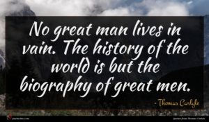 Thomas Carlyle quote : No great man lives ...