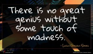 Lucius Annaeus Seneca quote : There is no great ...