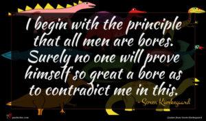 Soren Kierkegaard quote : I begin with the ...