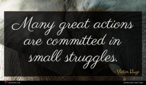 Victor Hugo quote : Many great actions are ...