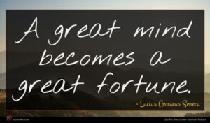 Lucius Annaeus Seneca quote : A great mind becomes ...