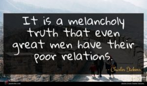 Charles Dickens quote : It is a melancholy ...