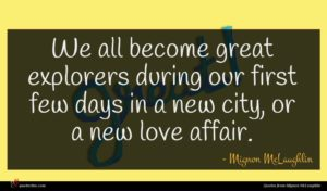 Mignon McLaughlin quote : We all become great ...