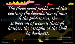 Victor Hugo quote : The three great problems ...