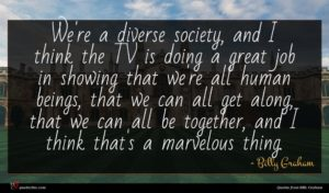 Billy Graham quote : We're a diverse society ...
