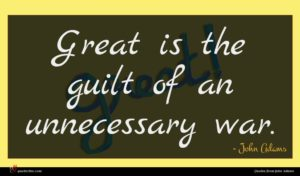 John Adams quote : Great is the guilt ...