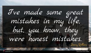Henry Rollins quote : I've made some great ...