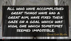 Orison Swett Marden quote : All who have accomplished ...