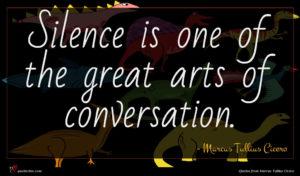 Marcus Tullius Cicero quote : Silence is one of ...