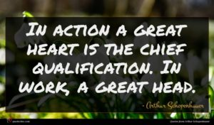 Arthur Schopenhauer quote : In action a great ...