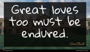 Coco Chanel quote : Great loves too must ...