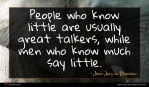 Jean-Jacques Rousseau quote : People who know little ...