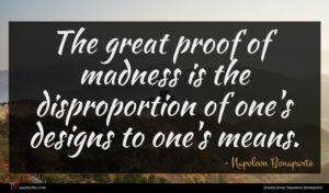 Napoleon Bonaparte quote : The great proof of ...
