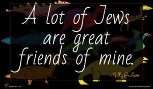 Billy Graham quote : A lot of Jews ...