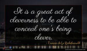 Francois de La Rochefoucauld quote : It is a great ...