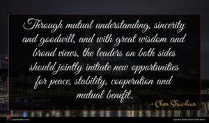 Chen Shui-bian quote : Through mutual understanding sincerity ...