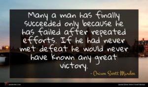 Orison Swett Marden quote : Many a man has ...