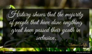 Thomas Carlyle quote : History shows that the ...