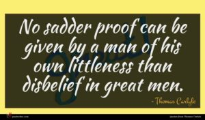 Thomas Carlyle quote : No sadder proof can ...