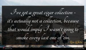 Ron White quote : I've got a great ...