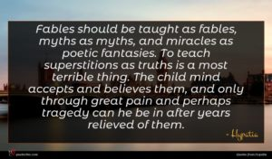 Hypatia quote : Fables should be taught ...