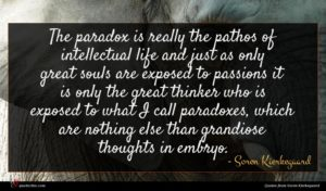 Soren Kierkegaard quote : The paradox is really ...