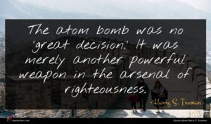 Harry S. Truman quote : The atom bomb was ...