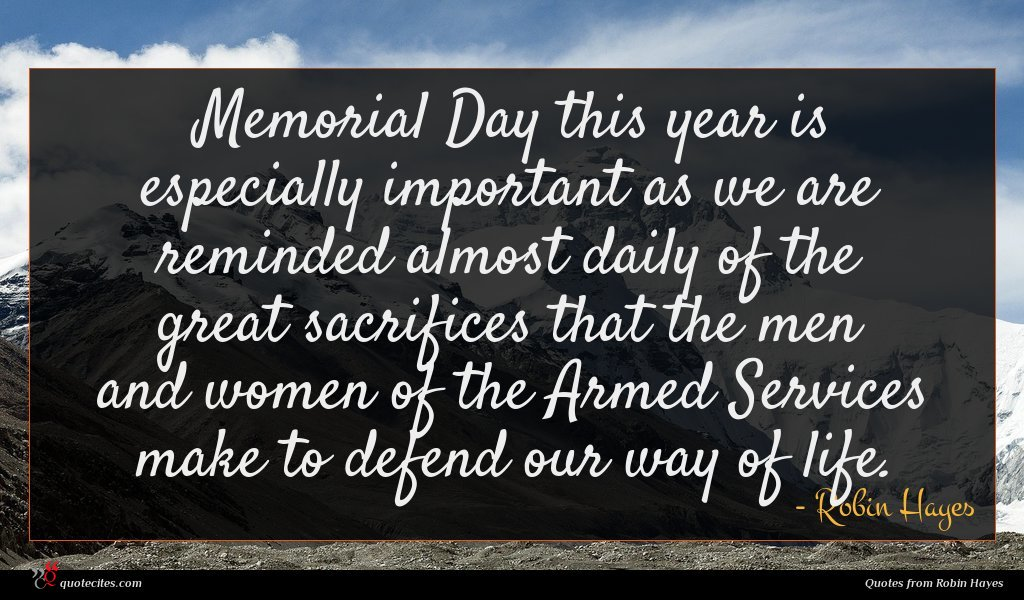 Memorial Day this year is especially important as we are reminded almost daily of the great sacrifices that the men and women of the Armed Services make to defend our way of life.