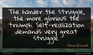 Swami Sivananda quote : The harder the struggle ...