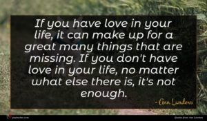 Ann Landers quote : If you have love ...