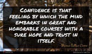 Marcus Tullius Cicero quote : Confidence is that feeling ...
