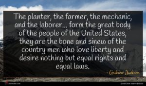 Andrew Jackson quote : The planter the farmer ...