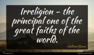 Ambrose Bierce quote : Irreligion - the principal ...