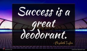 Elizabeth Taylor quote : Success is a great ...
