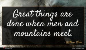William Blake quote : Great things are done ...