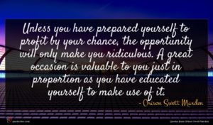 Orison Swett Marden quote : Unless you have prepared ...