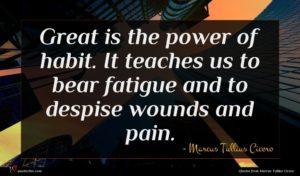 Marcus Tullius Cicero quote : Great is the power ...