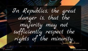 James Madison quote : In Republics the great ...