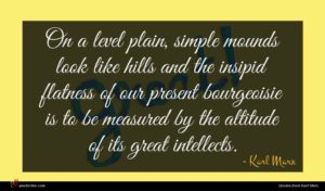 Karl Marx quote : On a level plain ...