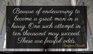 Benjamin Disraeli quote : Beware of endeavoring to ...