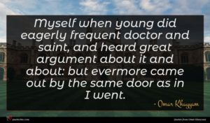 Omar Khayyam quote : Myself when young did ...