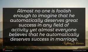 Sydney J. Harris quote : Almost no one is ...