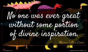 Marcus Tullius Cicero quote : No one was ever ...