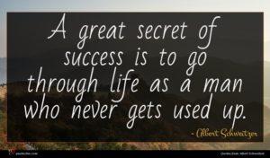 Albert Schweitzer quote : A great secret of ...