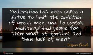 Benjamin Disraeli quote : Moderation has been called ...