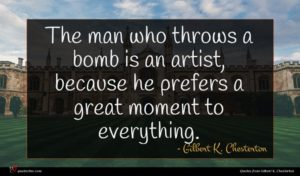 Gilbert K. Chesterton quote : The man who throws ...