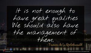 Francois de La Rochefoucauld quote : It is not enough ...