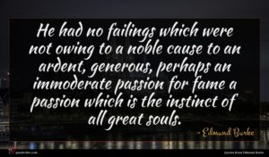 Edmund Burke quote : He had no failings ...