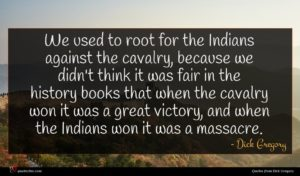 Dick Gregory quote : We used to root ...